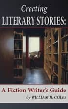 Creating Literary Stories ebook by William H Coles