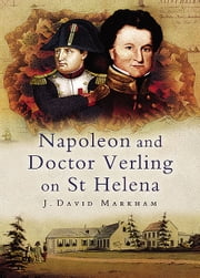 Napoleon and Doctor Verling on St Helena ebook by J David Markham