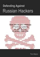 Defending Against Russian Hackers ebook by Tim Mann