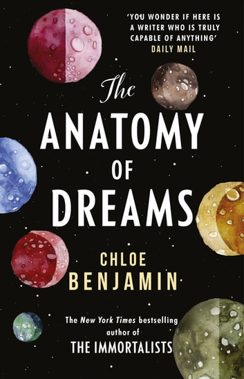 The Anatomy of Dreams - From the bestselling author of THE IMMORTALISTS ebook by Chloe Benjamin