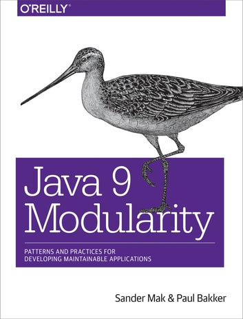 Java 9 Modularity - Patterns and Practices for Developing Maintainable Applications ebook by Sander Mak,Paul Bakker