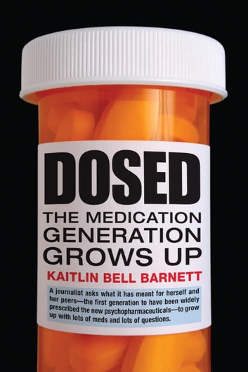 Dosed - The Medication Generation Grows Up ebook by Kaitlin Bell Barnett