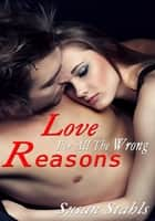 Love For All Of The Wrong Reasons ebook by Susan Stahls