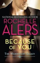 Because of You (Mills & Boon Kimani Arabesque) (Wainwright Legacy, Book 1) ebook by Rochelle Alers