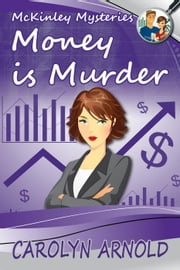 Money is Murder - McKinley Mysteries, #3 ebook by Carolyn Arnold