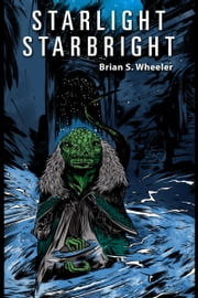 Starlight, Starbright ebook by Brian S. Wheeler