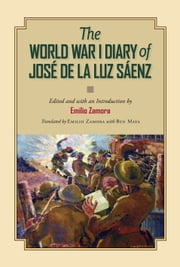 The World War I Diary of José de la Luz Sáenz ebook by Emilio Zamora,J. Luz Sáenz,Ben Maya