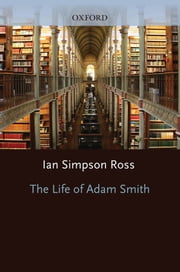 The Life of Adam Smith ebook by Ian Simpson Ross