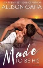 Made to be His - The Archer Family, #1 ebook by Allison Gatta