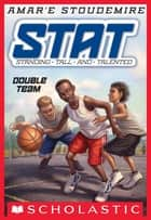 STAT: Standing Tall and Talented #2: Double Team - Standing Tall and Talented ebook by Amar'e Stoudemire, Tim Jessell