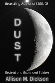 Dust: Revised and Expanded Edition ebook by Allison M. Dickson