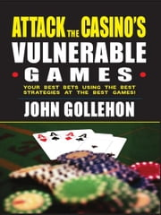 Attack the Casino's Vulnerable Games ebook by John Gollehon