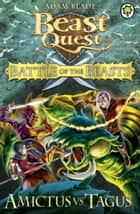 Beast Quest: Battle of the Beasts: Amictus vs Tagus - Book 2 ebook by Adam Blade