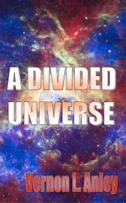 A Divided Universe ebook by Vernon L. Anley