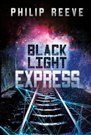 Black Light Express ebook by Philip Reeve