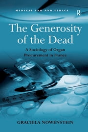 The Generosity of the Dead - A Sociology of Organ Procurement in France ebook by Graciela Nowenstein