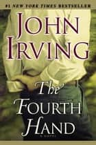 The Fourth Hand - A Novel ebook by John Irving