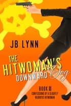 The Hitwoman's Downward Dog 電子書籍 by JB Lynn