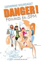 Danger! Femmes en SPM ebook by Catherine Bourgault