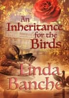 An Inheritance for the Birds ebook by Linda Banche