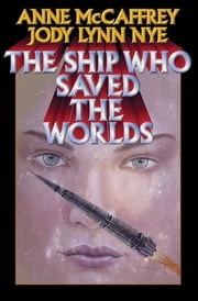 The Ship Who Saved the Worlds ebook by Anne McCaffrey,Jody Lynn Nye