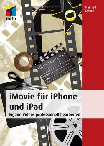 iMovie für iPhone und iPad eBook by Manfred Krause