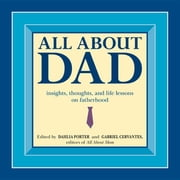 All about Dad: Insights, Thoughts, and Life Lessons on Fatherhood ebook by Porter, Dahlia