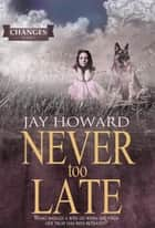 Never Too Late (Changes #1) ebook by Jay Howard