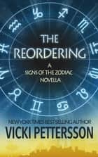 THE REORDERING - A Signs of the Zodiac Novella ebook by Vicki Pettersson