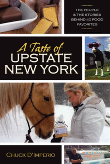 A Taste of Upstate New York - The People and the Stories Behind 40 Food Favorites ebook by Chuck D'imperio