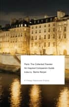 Paris: The Collected Traveler ebook by Barrie Kerper