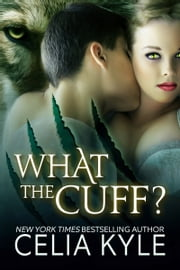 What the Cuff? ebook by Celia Kyle