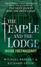 The Temple And The Lodge ebook by Richard Leigh, Michael Baigent