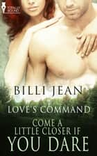 Come a Little Closer, If You Dare ebook by Billi Jean
