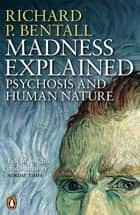 Madness Explained ebook by Richard P Bentall