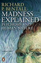 Madness Explained - Psychosis and Human Nature ebook by Richard P Bentall