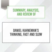 Summary, Analysis, and Review of Daniel Kahneman's Thinking, Fast and Slow audiobook by Start Publishing Notes