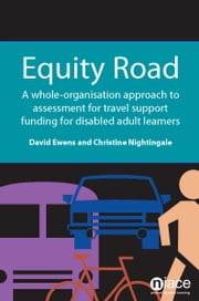Equity Road: A Whole-Organisation Approach to Assessment for Travel Support Funding for Disabled Learners ebook by David Ewens,Christine Nightingale