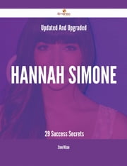 Updated And Upgraded Hannah Simone - 29 Success Secrets ebook by Steve Wilson