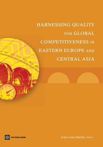 Harnessing Quality for Global Competitiveness in Eastern Europe and Central Asia ebook by Jean-Louis Racine