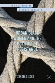 Urban Black Women and the Politics of Resistance ebook by Zenzele Isoke