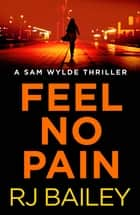Feel No Pain ebook by RJ Bailey