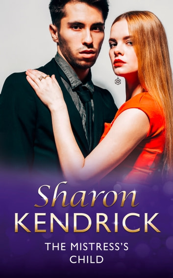 The Mistress's Child (Mills & Boon Modern) (London's Most Eligible Playboys, Book 3) ebook by Sharon Kendrick