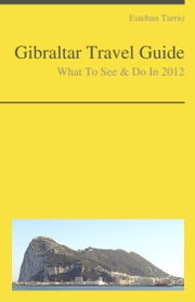 Gibraltar Travel Guide - What To See & Do ebook by Esteban Tarrio