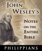John Wesley's Notes on the Entire Bible-Book of Philippians ebook by John Wesley