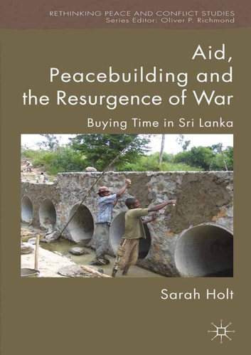 Aid, Peacebuilding and the Resurgence of War - Buying Time in Sri Lanka ebook by S. Holt