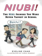 Niubi! - The Real Chinese You Were Never Taught in School ebook by Eveline Chao,Chris Murphy