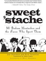 Sweet 'Stache - 50 Badass Mustaches and the Faces Who Sport Them ebook by Jon Chattman,Rich Tarantino