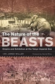 The Nature of the Beasts - Empire and Exhibition at the Tokyo Imperial Zoo ebook by Ian Jared Miller