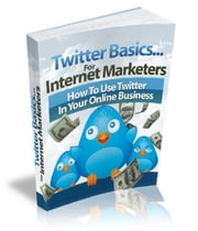 Twitter Basics For Internet Marketers ebook by Anonymous